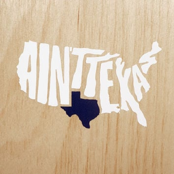 """Ain't Texas"" Sticker / Car Decal"
