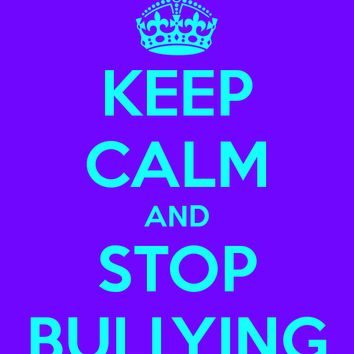 keep calm and stop bullying - Google Search
