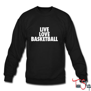Live Love Basketball basketball crewneck sweatshirt