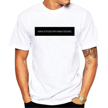 KANYE ATTITUDE WITH DRAKE FEELINGS Print men T shirt Casual Cotton  For Funny  Tee  White