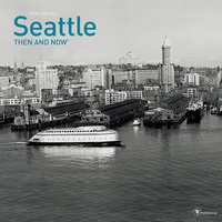 Seattle : Then and Now