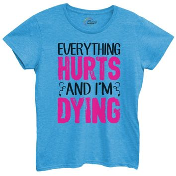 Womens Everything Hurts And I'm Dying Tshirt