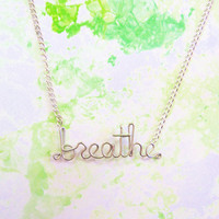 Breathe Necklace - Silver Wire Word Jewelry - Handmade Just Breathe Gift