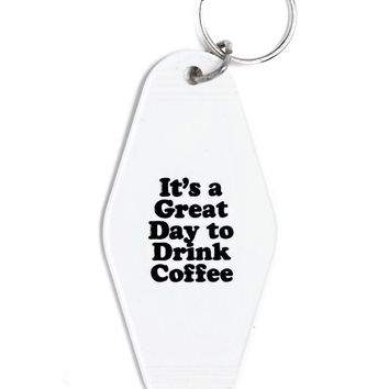 It's A Great Day To Drink Coffee Keychain