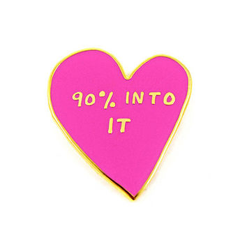 90% Into It Heart Pin
