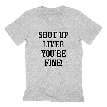 Shut up liver you're fine, vacation, party, drinking, bachelorette  V Neck T Shirt