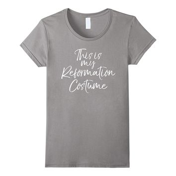 This is My Reformation Costume Shirt Christian Halloween Tee
