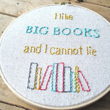 Embroidery Hoop Art. I like Big Books and I Cannot Lie. 6 inch