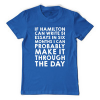 If Hamilton Can Write 51 Essays In Six Months, I Can  Men's T-shirt