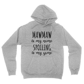 Mawmaw is my name spoiling is my game  Mother's day birthday gift for grandma grandmother hoodie