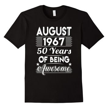 August 1967 50 Years Of Being Awesome Shirt