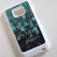 Samsung Galaxy S2 Phone Case You Are My Happy Place