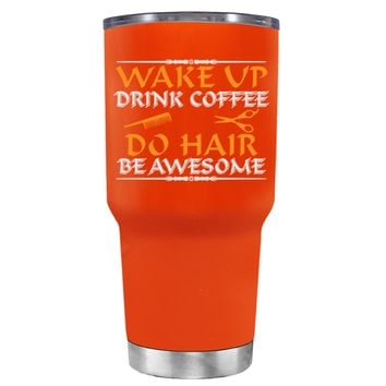 Wake Up Drink Coffee Do Hair on Vermilion 30 oz Tumbler Cup