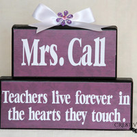 Teachers live forever in the hearts they touch saying personalized with teacher's name
