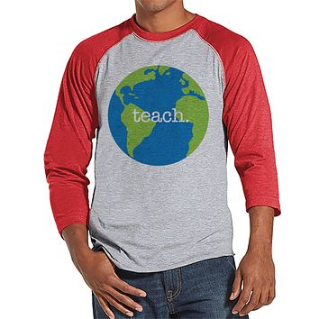 Funny Teacher Shirts - Globe Teach Shirt - Teacher Gift - Teacher Appreciation Gift - Earth Gift for Teacher - Men's Red Raglan Tee