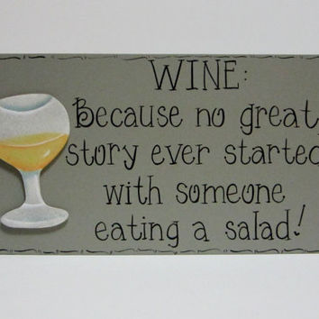 "Hand Painted Wooden Gray Funny Wine Sign, ""WINE: Because no great story ever started with someone eating a salad."""