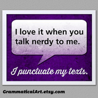 Funny English Poster - I Punctuate My Texts - I Love It When You Talk Nerdy to Me - Nerdy Lover Gift  BoxingDaySale