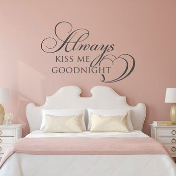 Bedroom Wall Decal- Always Kiss Me Goodnight Wall Decal Quote- Family Vinyl Wall Decal- Master Bedroom Decor- Bedroom Vinyl Wall Decals 064
