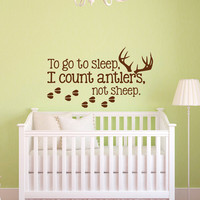 To Go To Sleep I Count Antlers Not Sheep Wall Decal Quote- Boy Wall Decals Nursery- Hunting Wall Decal Kids Boys Room Bedroom Home Decor 020