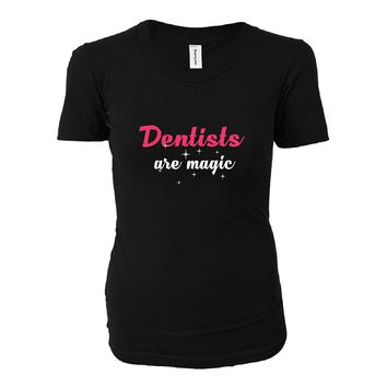 Dentists Are Magic. Awesome Gift - Ladies T-shirt
