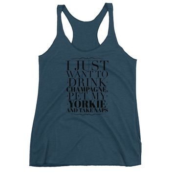 I Just Want Champagne, Yorkie, and Naps Women's Racerback Tank