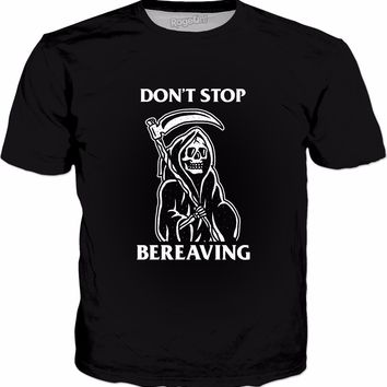 Don't Stop Bereaving T-Shirt - Grim Reaper Death Pun