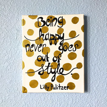 Being Happy Never Goes Out of Style Lilly Pulitzer canvas quote painting