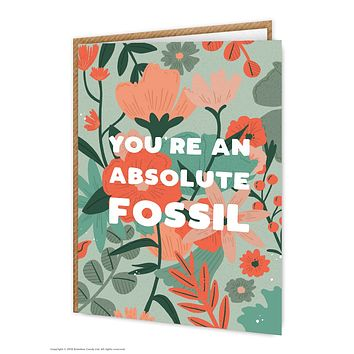 You're An Absolute Fossil - Floral Birthday Greeting Card