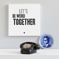 Hand painted Canvas Quote Typography Art - Let's be weird together