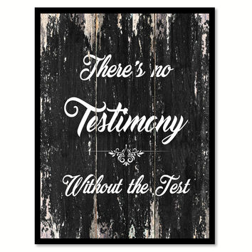 There's no testimony without the test Funny Quote Saying Canvas Print with Picture Frame Home Decor Wall Art