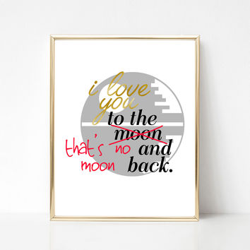 I Love You to the- That's No Moon Print