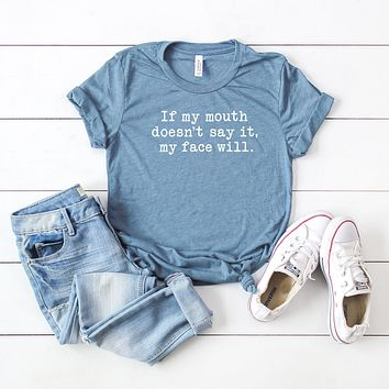 If My Mouth Doesn't Say It My Face  Will | Short Sleeve Tee
