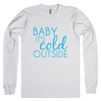 Baby it's cold outside-Unisex White T-Shirt