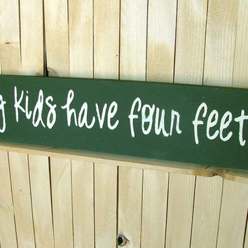 My Kids Have Four Feet. - Funny Wooden Sign - Reclaimed Wood