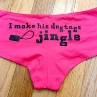 I Make His Dogtags Jingle Underwear