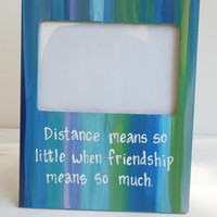 Long Distance Friend picture frame. Photo frame with quotation about friendship. Made to order. ANY colors!!