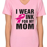 I Wear Pink For My Mom Shirt, Breast Cancer Awareness, October Pink Ribbon Shirt, Womens V neck, Breast Cancer Walk, Breast Cancer Month
