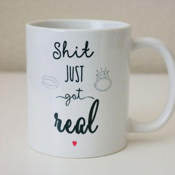 Shit Just Got Real Coffee Mug | Engagement Gift | Engagement Party | Gift for Engagement Party | Engagement Announcement | Wedding Gift