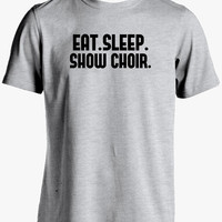 Show Choir Shirt-Eat Sleep Show Choir Tshirt