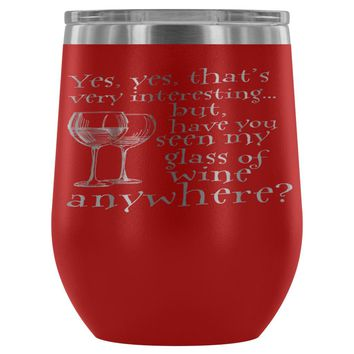 Have You Seen My Glass Of Wine Anywhere 12 oz Stainless Steel Wine Tumbler