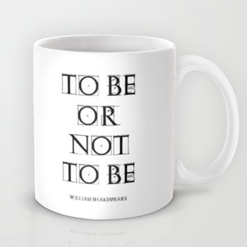 """""""To Be Or Not To Be"""" William Shakespeare Mug by White Print Design"""