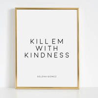 elena Gomez Poster,Quote Prints,Quote Art,Girls Room Decor,Song Lyrics,Typography Print Kill Em With Kindness Selena Gomez Quote Song Quote