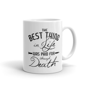 """The Best Thing In Life Was Paid For Through Death"" 11oz. coffee mug"