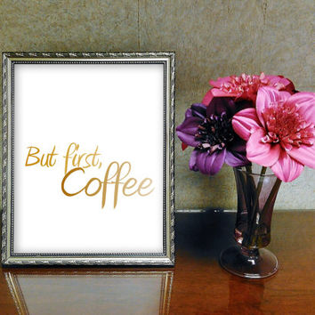 But first coffee sign, coffee quote print, Printable woman gift, instant wall art, home decor, best friend gift idea, golden words on white