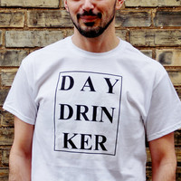 Day Drinker T-Shirt. Funny Hangover Shirt. Unisex Adult Shirt.