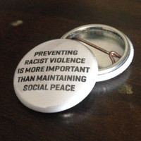 "preventing racist violence is more important than maintaining social peace 1"" Button"