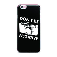 PFIPHN014 Don't Be Negative Photographer Gift IPhone Case (All Models Available)