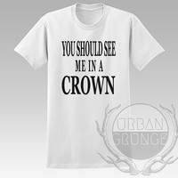 You should see me in a crown Unisex Tshirt - Graphic tshirt