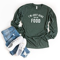 I'm Just Here For The Food   Long Sleeve Graphic Tee