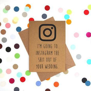I'm Going To Instagram The Shit Out Of Your Wedding Funny Happy Wedding Day Card Getting Married Card Engagement Card FREE SHIPPING